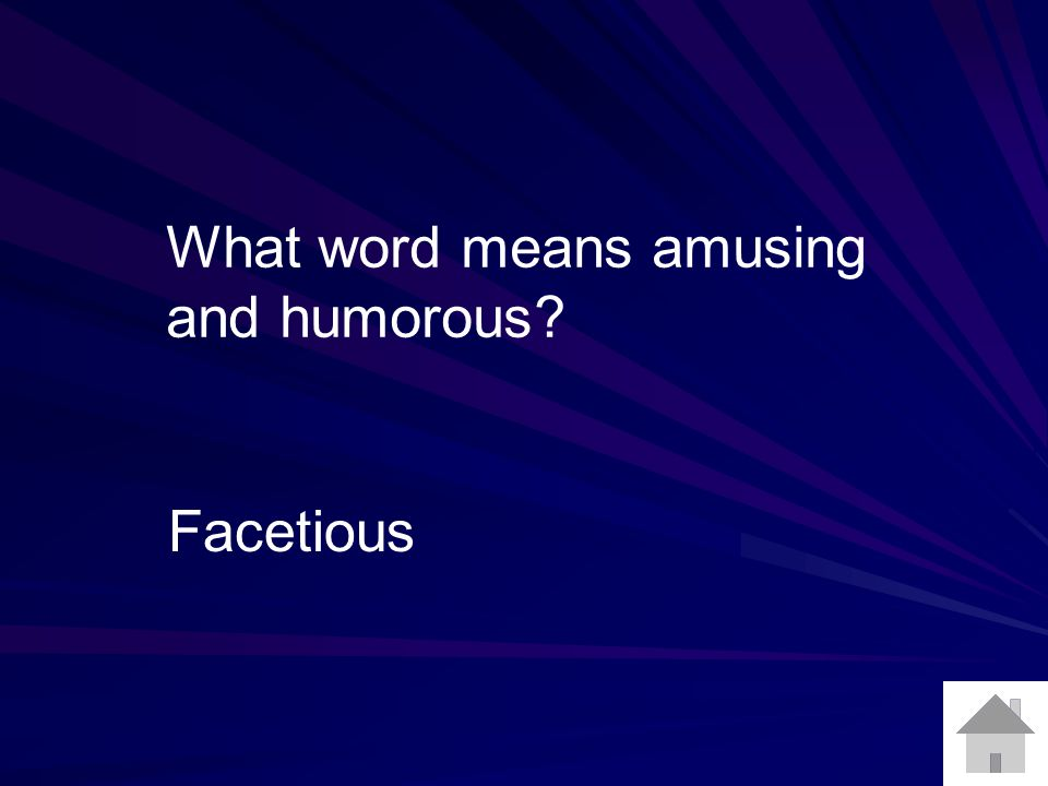 What word means amusing and humorous? Facetious