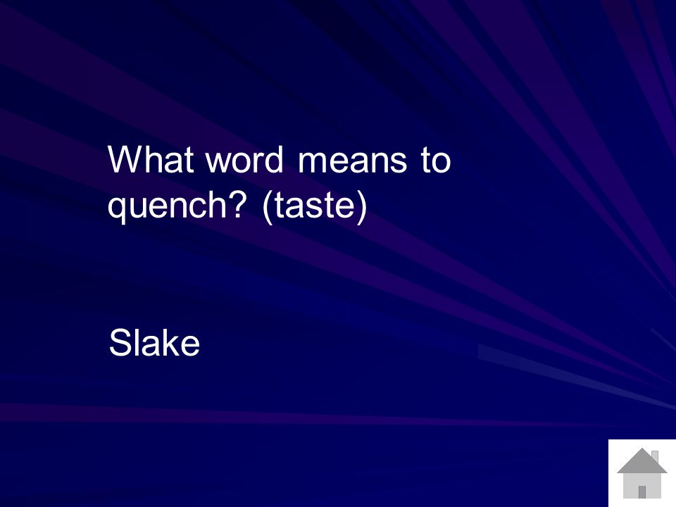 What word means to quench? (taste) Slake