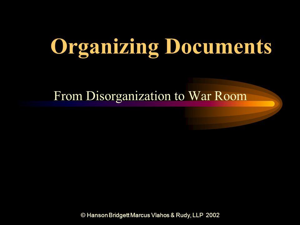 © Hanson Bridgett Marcus Vlahos & Rudy, LLP 2002 Organizing Documents From Disorganization to War Room