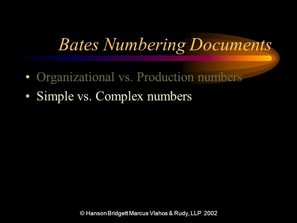 © Hanson Bridgett Marcus Vlahos & Rudy, LLP 2002 Bates Numbering Documents Organizational vs.
