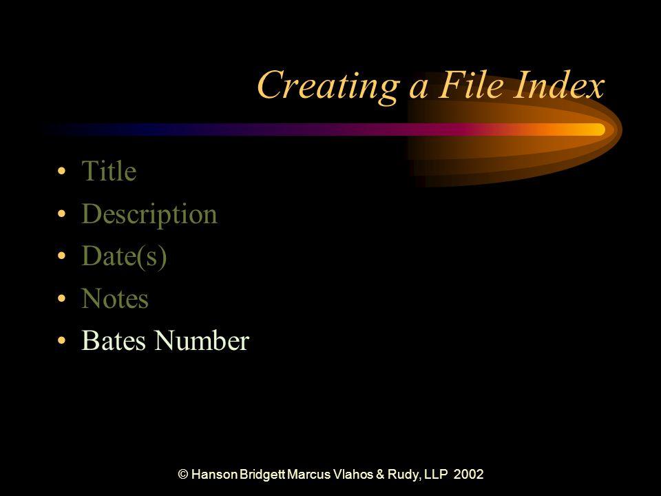 © Hanson Bridgett Marcus Vlahos & Rudy, LLP 2002 Creating a File Index Title Description Date(s) Notes Bates Number