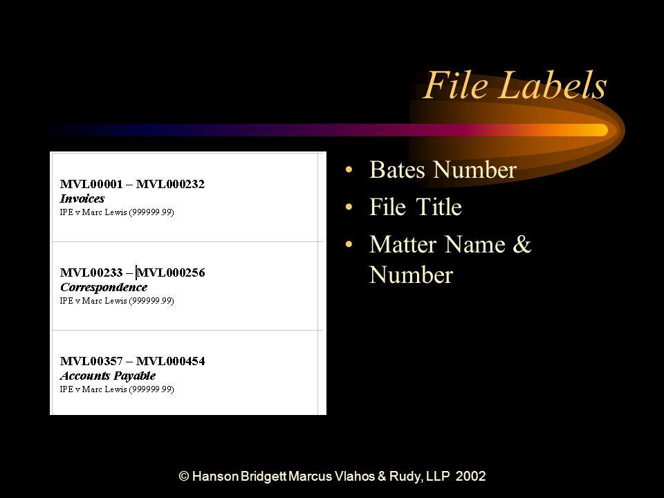 © Hanson Bridgett Marcus Vlahos & Rudy, LLP 2002 File Labels Bates Number File Title Matter Name & Number