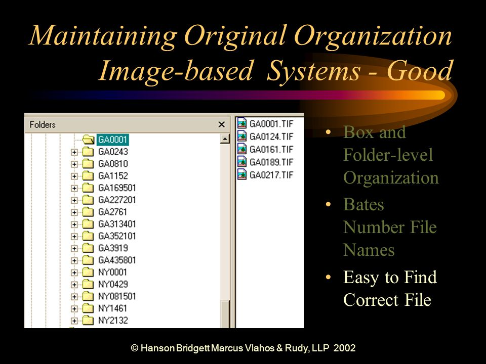 © Hanson Bridgett Marcus Vlahos & Rudy, LLP 2002 Box and Folder-level Organization Bates Number File Names Easy to Find Correct File Maintaining Original Organization Image-based Systems - Good
