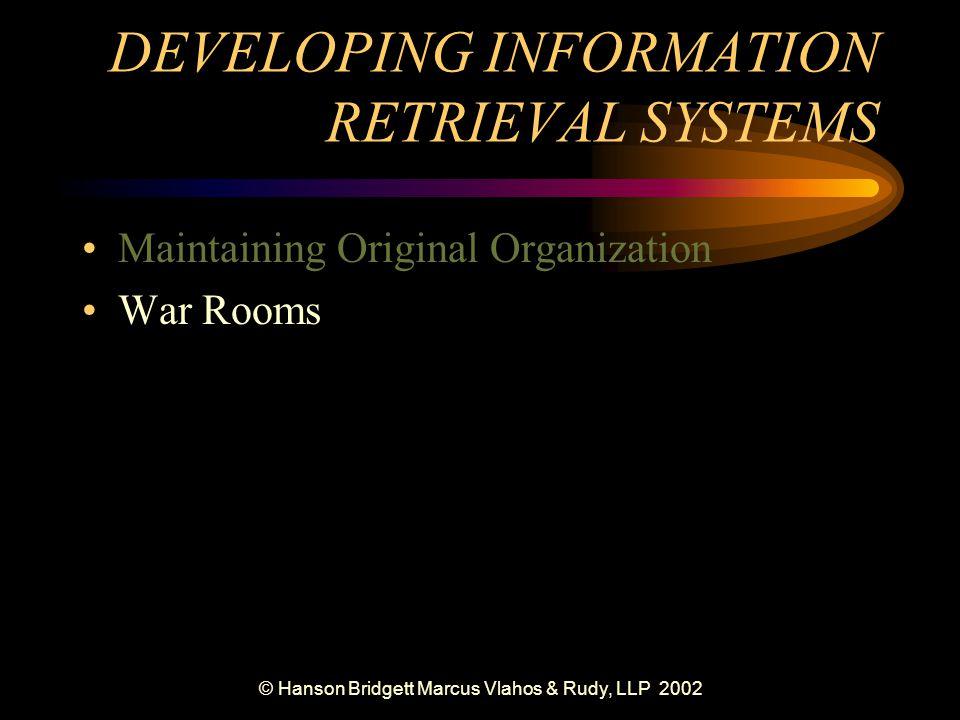 © Hanson Bridgett Marcus Vlahos & Rudy, LLP 2002 DEVELOPING INFORMATION RETRIEVAL SYSTEMS Maintaining Original Organization War Rooms