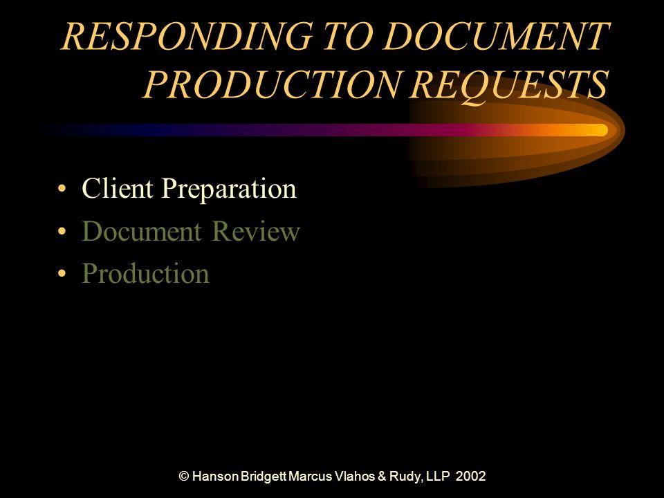 © Hanson Bridgett Marcus Vlahos & Rudy, LLP 2002 RESPONDING TO DOCUMENT PRODUCTION REQUESTS Client Preparation Document Review Production