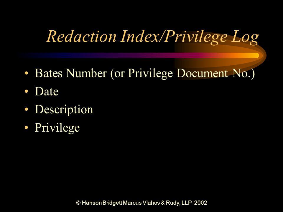 © Hanson Bridgett Marcus Vlahos & Rudy, LLP 2002 Redaction Index/Privilege Log Bates Number (or Privilege Document No.) Date Description Privilege