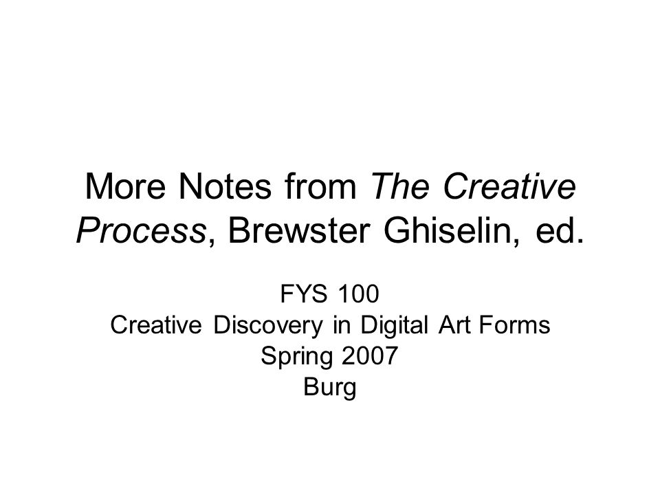 More Notes from The Creative Process, Brewster Ghiselin, ed.