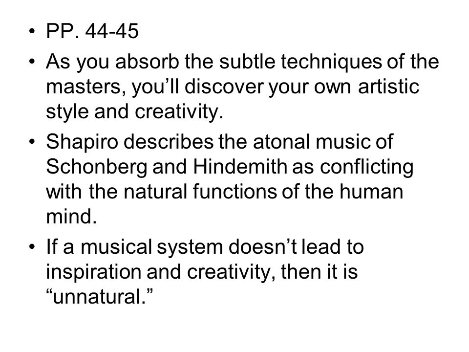 PP. 44-45 As you absorb the subtle techniques of the masters, you'll discover your own artistic style and creativity. Shapiro describes the atonal mus