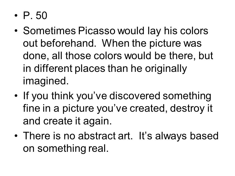 P. 50 Sometimes Picasso would lay his colors out beforehand.