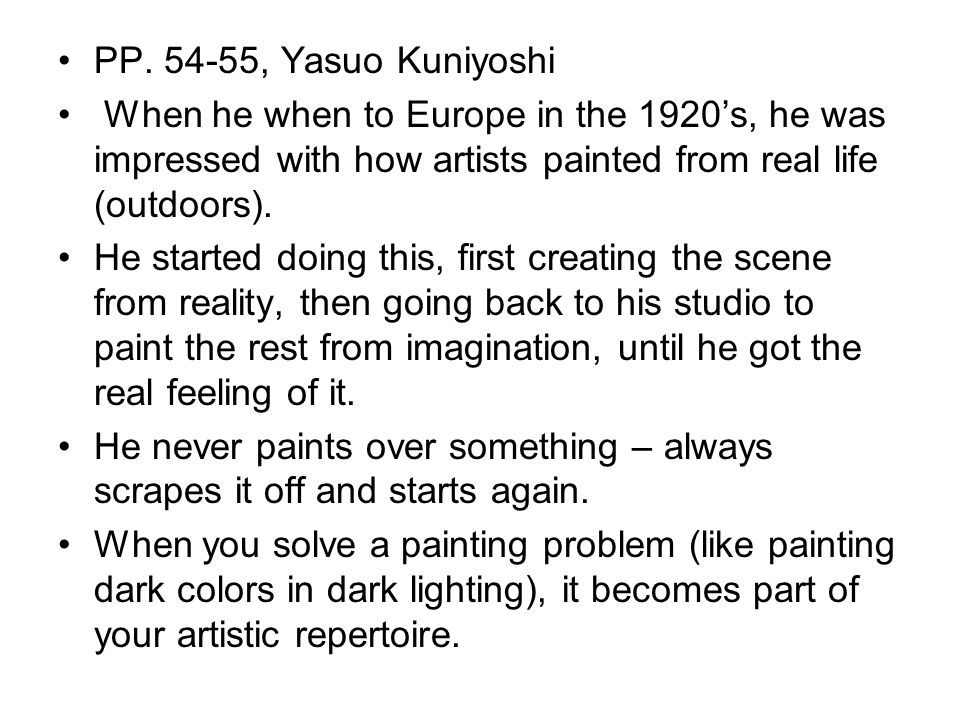 PP. 54-55, Yasuo Kuniyoshi When he when to Europe in the 1920's, he was impressed with how artists painted from real life (outdoors). He started doing