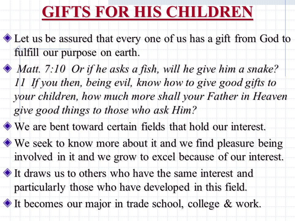 GIFTS FOR HIS CHILDREN Let us be assured that every one of us has a gift from God to fulfill our purpose on earth.