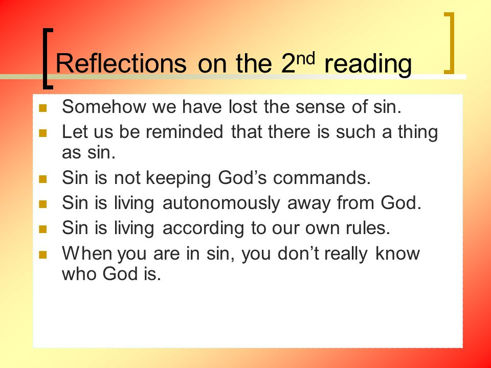 Reflections on the 2 nd reading Somehow we have lost the sense of sin. Let us be reminded that there is such a thing as sin. Sin is not keeping God's