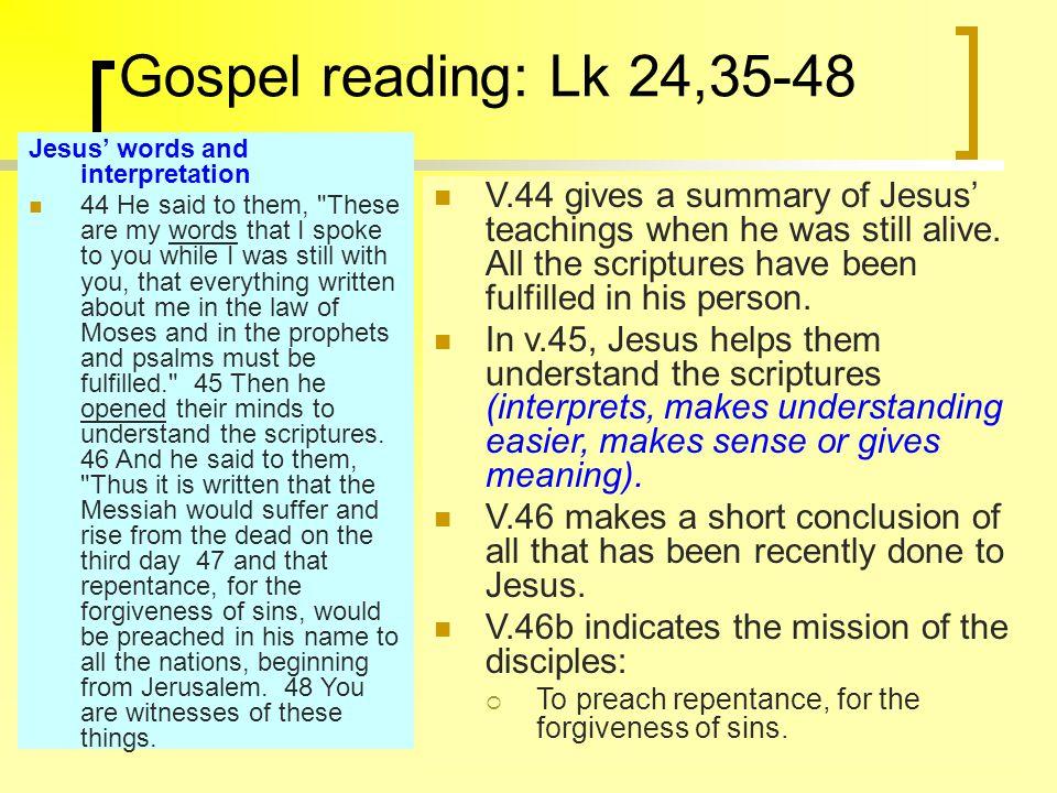 Gospel reading: Lk 24,35-48 Jesus' words and interpretation 44 He said to them,