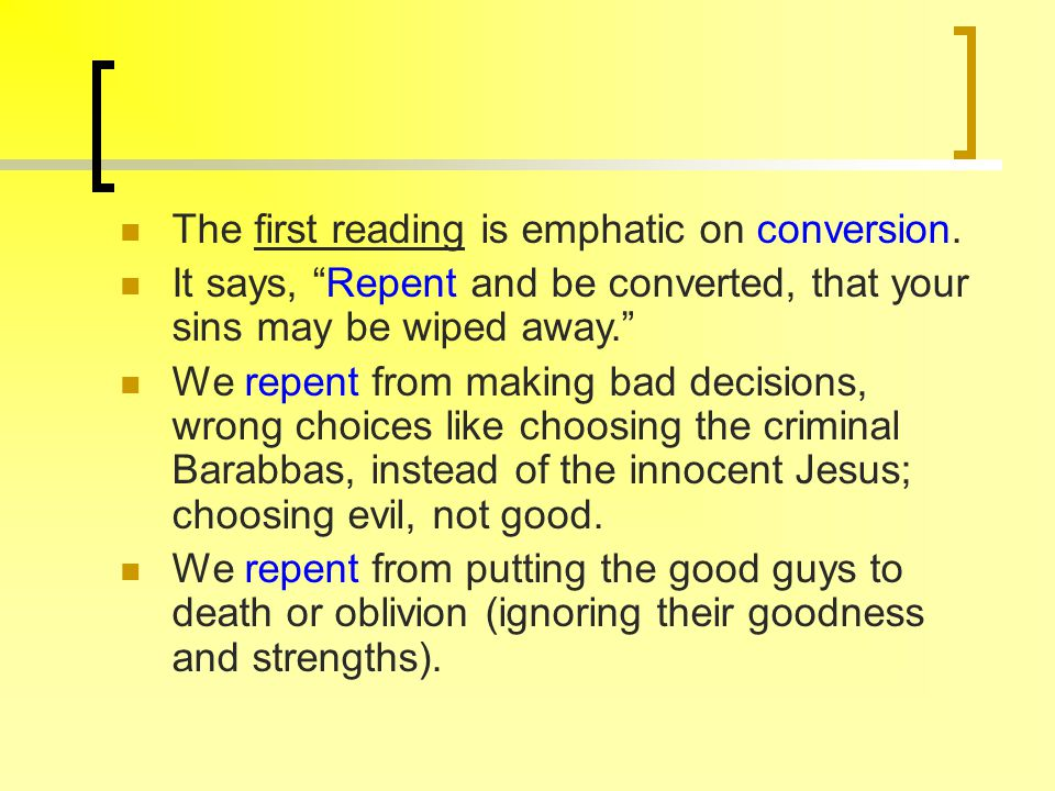 """The first reading is emphatic on conversion. It says, """"Repent and be converted, that your sins may be wiped away."""" We repent from making bad decisions"""