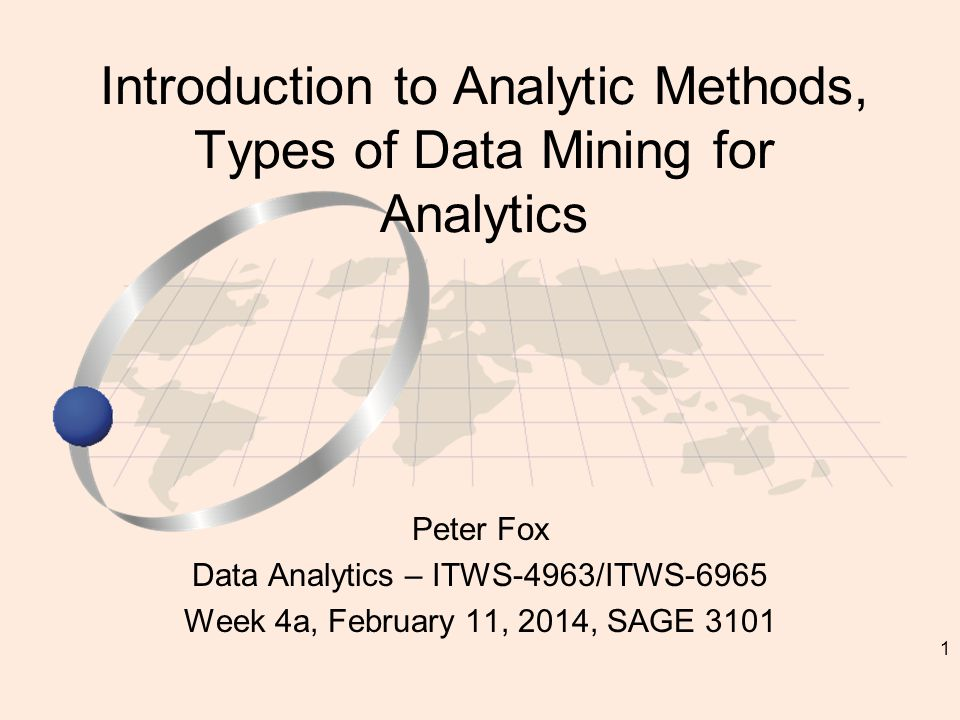 1 Peter Fox Data Analytics – ITWS-4963/ITWS-6965 Week 4a, February 11, 2014, SAGE 3101 Introduction to Analytic Methods, Types of Data Mining for Analytics