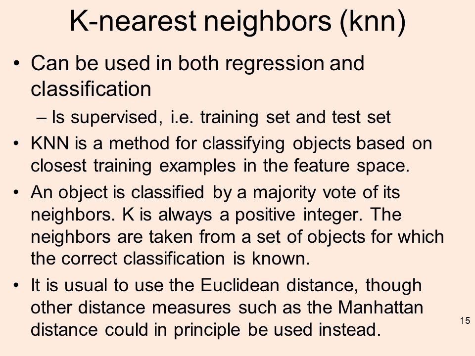 K-nearest neighbors (knn) Can be used in both regression and classification –Is supervised, i.e.