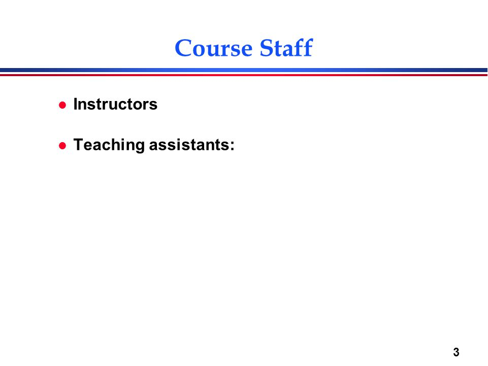 3 Course Staff l Instructors l Teaching assistants: