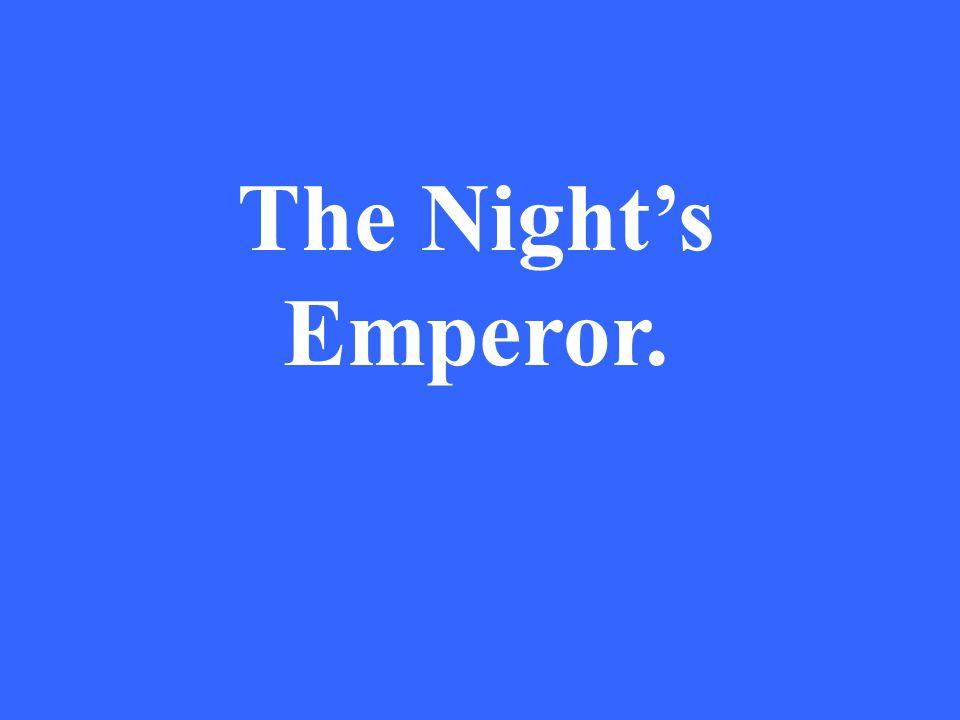 The Night's Emperor.