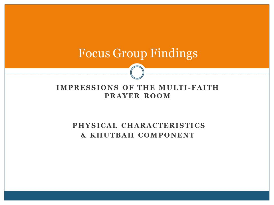 IMPRESSIONS OF THE MULTI-FAITH PRAYER ROOM PHYSICAL CHARACTERISTICS & KHUTBAH COMPONENT Focus Group Findings