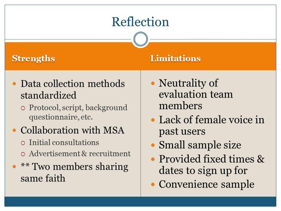 Strengths Limitations Data collection methods standardized  Protocol, script, background questionnaire, etc.