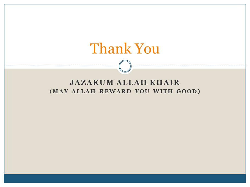 JAZAKUM ALLAH KHAIR (MAY ALLAH REWARD YOU WITH GOOD) Thank You