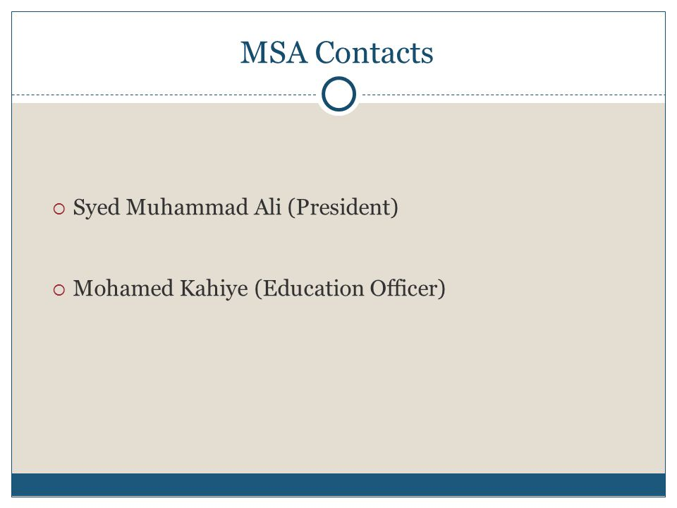 6 MSA Contacts  Syed Muhammad Ali (President)  Mohamed Kahiye (Education Officer)