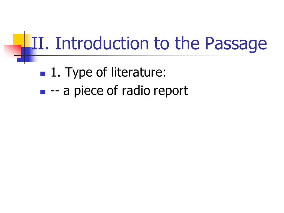 II. Introduction to the Passage 1. Type of literature: -- a piece of radio report