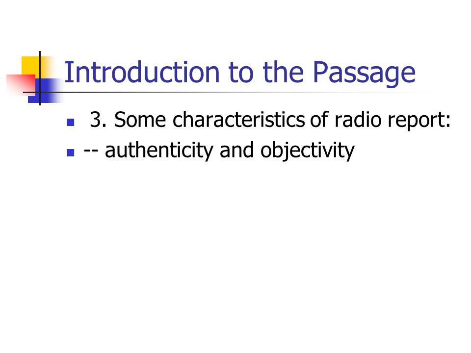 Introduction to the Passage 3. Some characteristics of radio report: -- authenticity and objectivity
