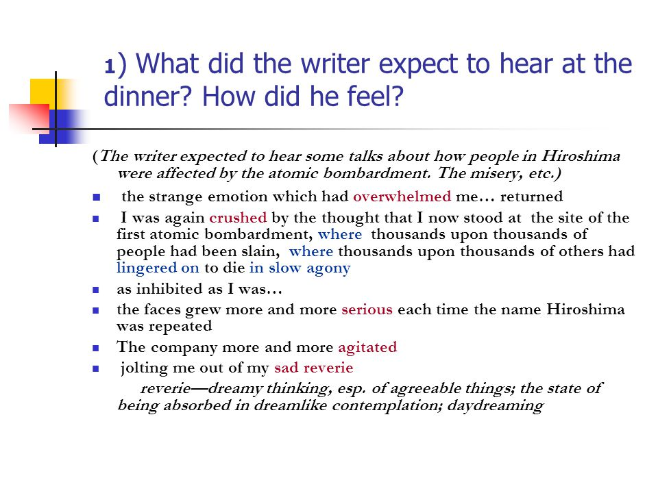 1 ) What did the writer expect to hear at the dinner? How did he feel? (The writer expected to hear some talks about how people in Hiroshima were affe