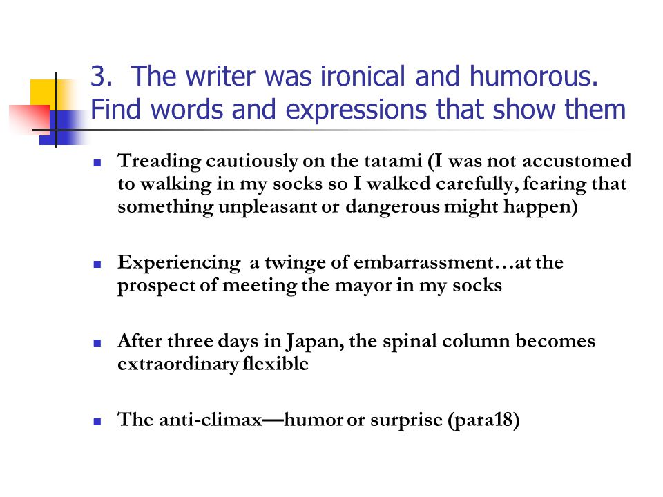 3. The writer was ironical and humorous. Find words and expressions that show them Treading cautiously on the tatami (I was not accustomed to walking