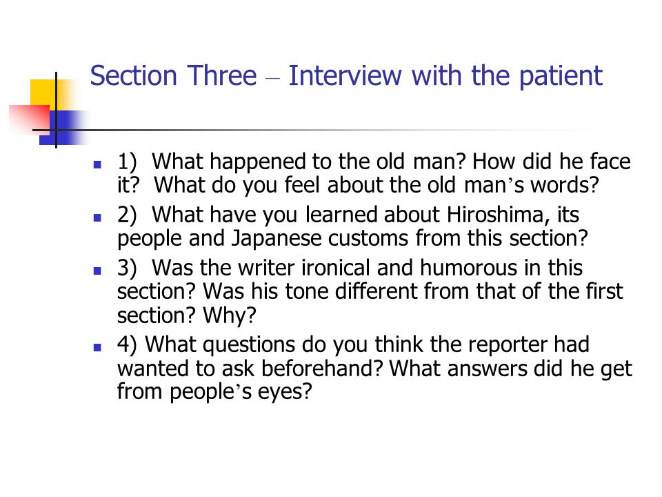 Section Three – Interview with the patient 1) What happened to the old man? How did he face it? What do you feel about the old man ' s words? 2) What