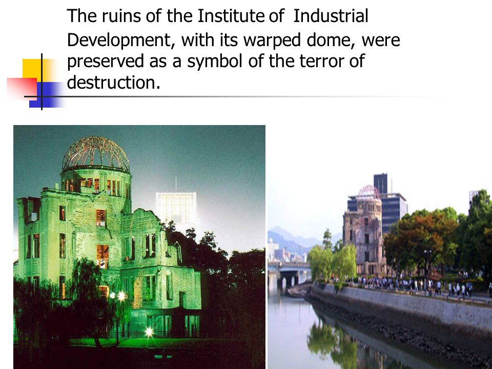 The ruins of the Institute of Industrial Development, with its warped dome, were preserved as a symbol of the terror of destruction.