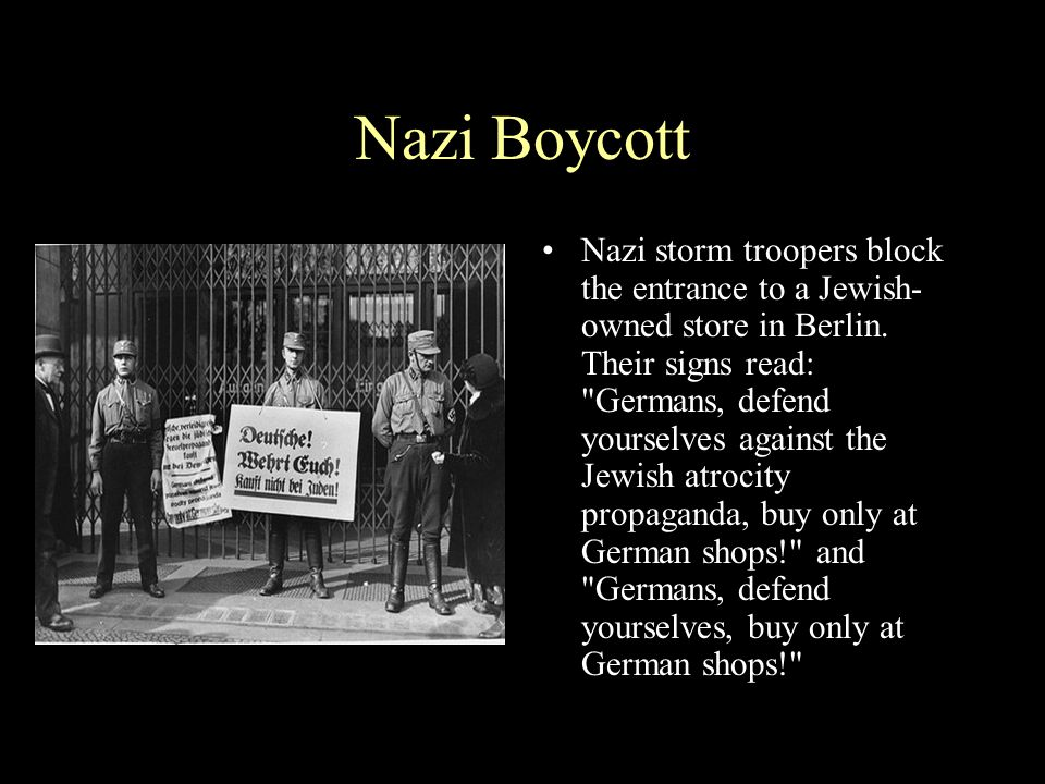 Nazi Boycott Nazi storm troopers block the entrance to a Jewish- owned store in Berlin. Their signs read: