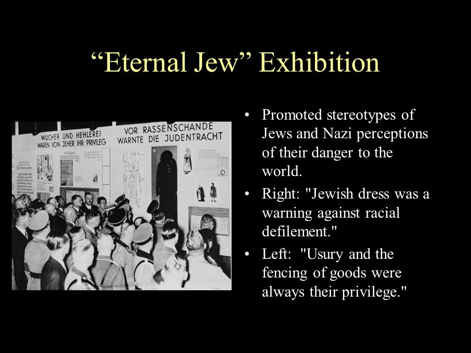 """""""Eternal Jew"""" Exhibition Promoted stereotypes of Jews and Nazi perceptions of their danger to the world. Right:"""