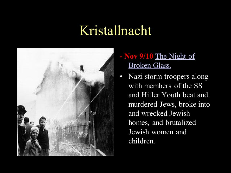 Kristallnacht - Nov 9/10 The Night of Broken Glass.The Night of Broken Glass. Nazi storm troopers along with members of the SS and Hitler Youth beat a