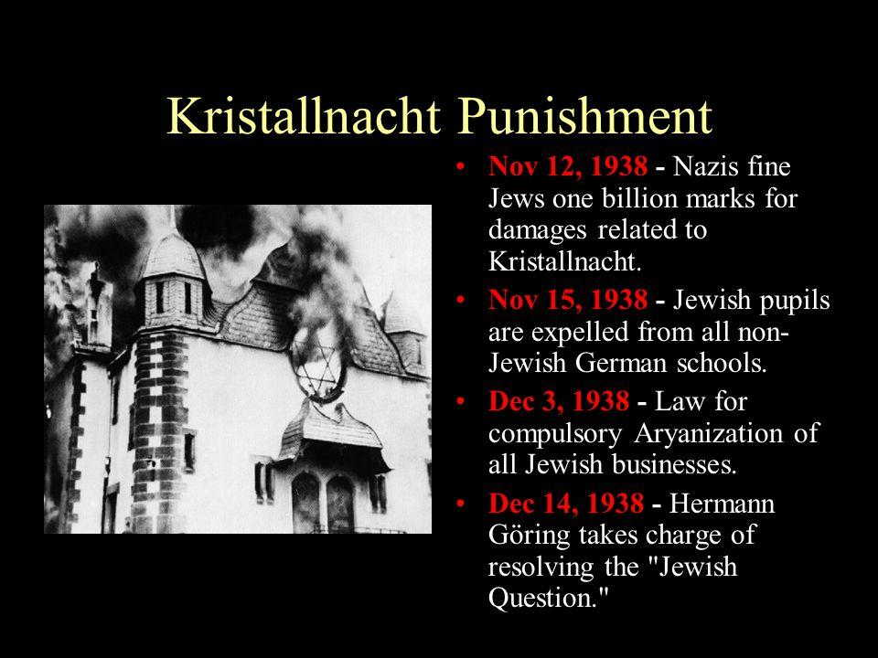 Kristallnacht Punishment Nov 12, 1938 - Nazis fine Jews one billion marks for damages related to Kristallnacht. Nov 15, 1938 - Jewish pupils are expel