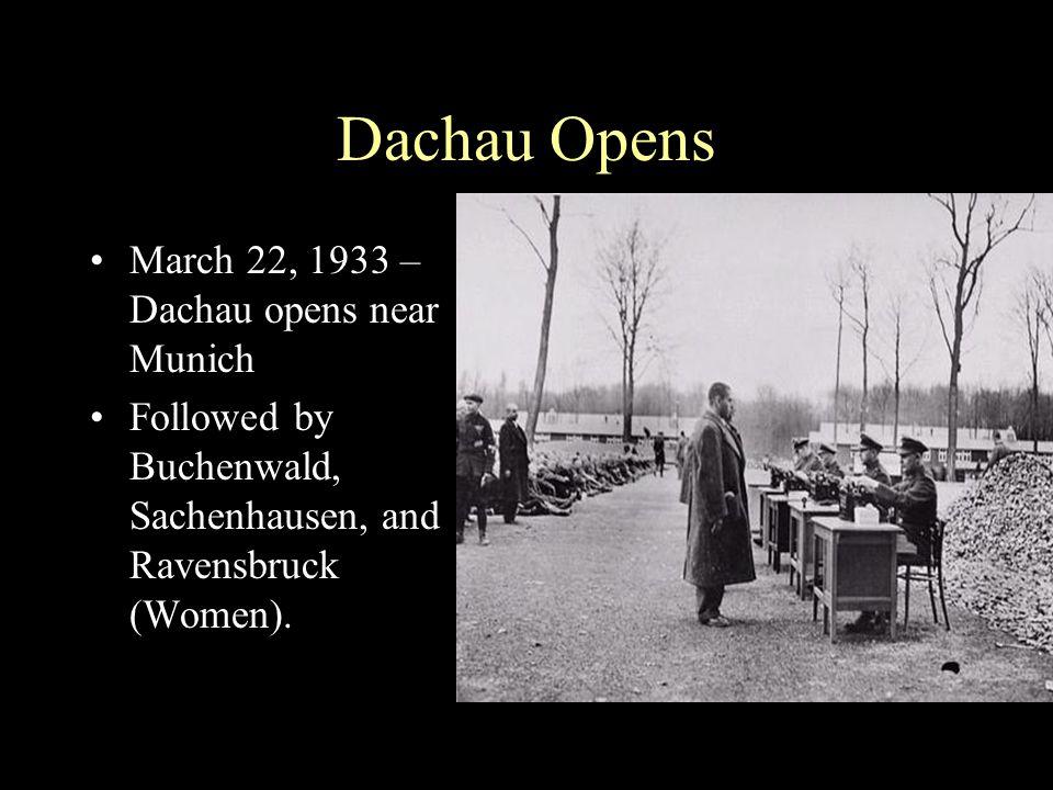 Dachau Opens March 22, 1933 – Dachau opens near Munich Followed by Buchenwald, Sachenhausen, and Ravensbruck (Women).