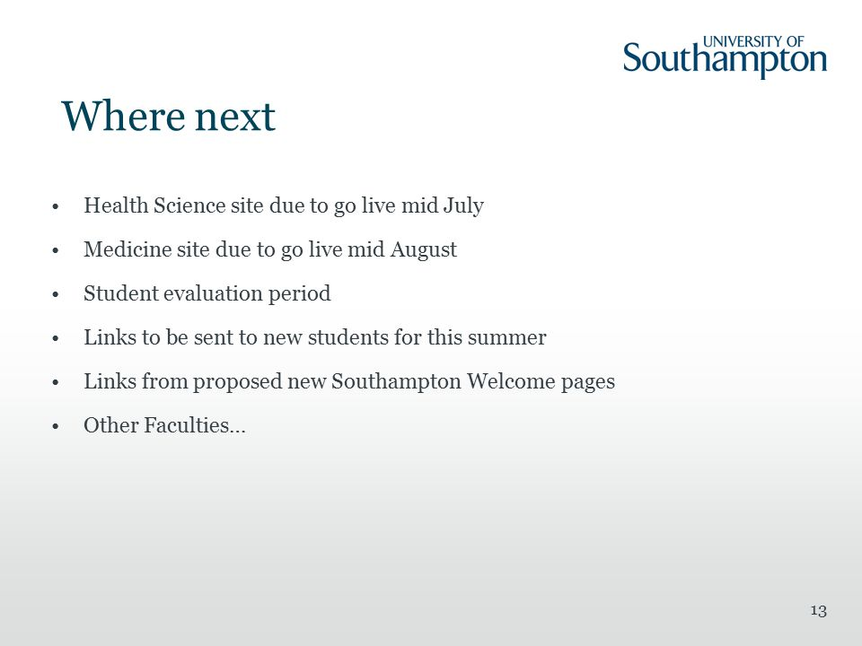 Where next Health Science site due to go live mid July Medicine site due to go live mid August Student evaluation period Links to be sent to new stude