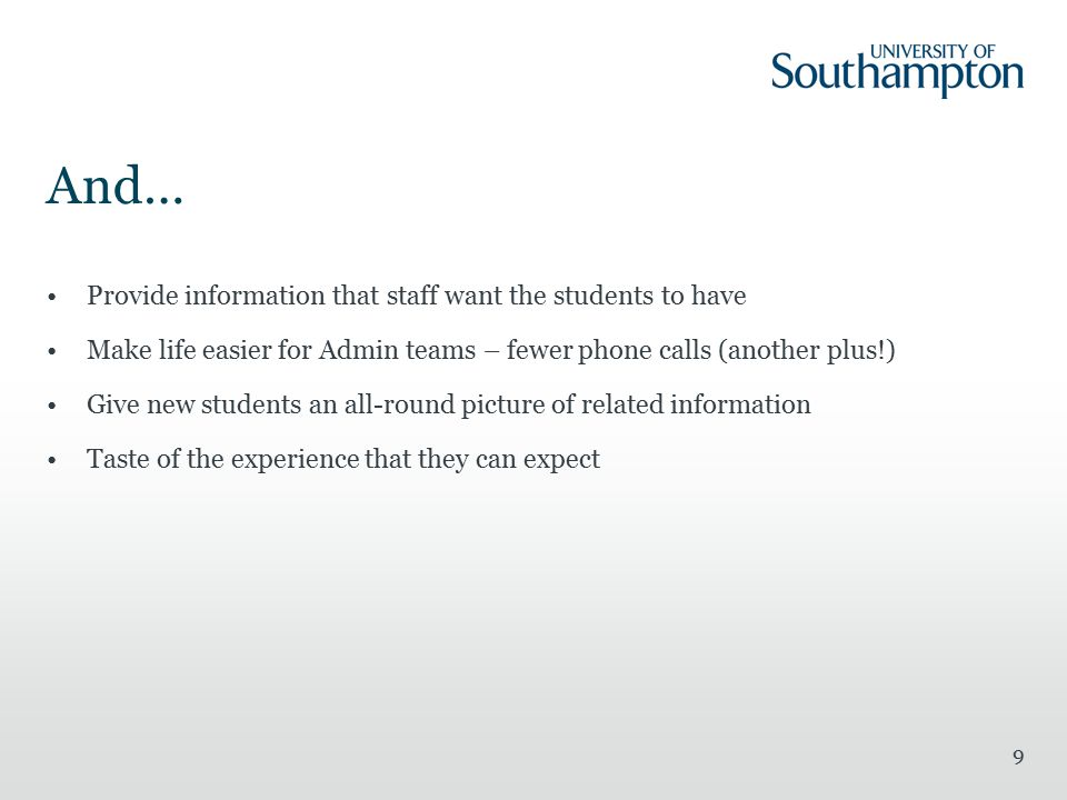 And… Provide information that staff want the students to have Make life easier for Admin teams – fewer phone calls (another plus!) Give new students a