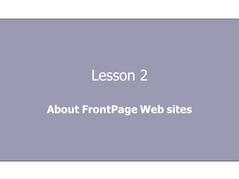 Create a Web site with FrontPage About FrontPage Web sites FrontPage is a Web site design tool.