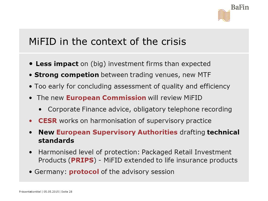 Präsentationtitel | 05.05.2015 | Seite 28 MiFID in the context of the crisis Less impact on (big) investment firms than expected Strong competion betw