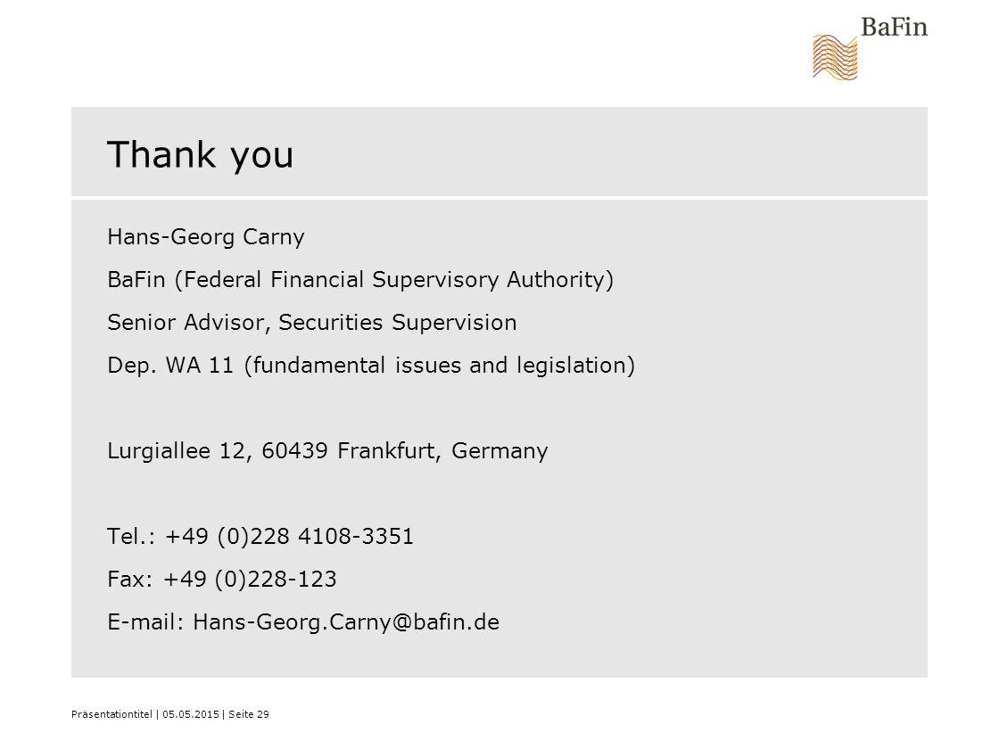Präsentationtitel | 05.05.2015 | Seite 29 Thank you Hans-Georg Carny BaFin (Federal Financial Supervisory Authority) Senior Advisor, Securities Supervision Dep.