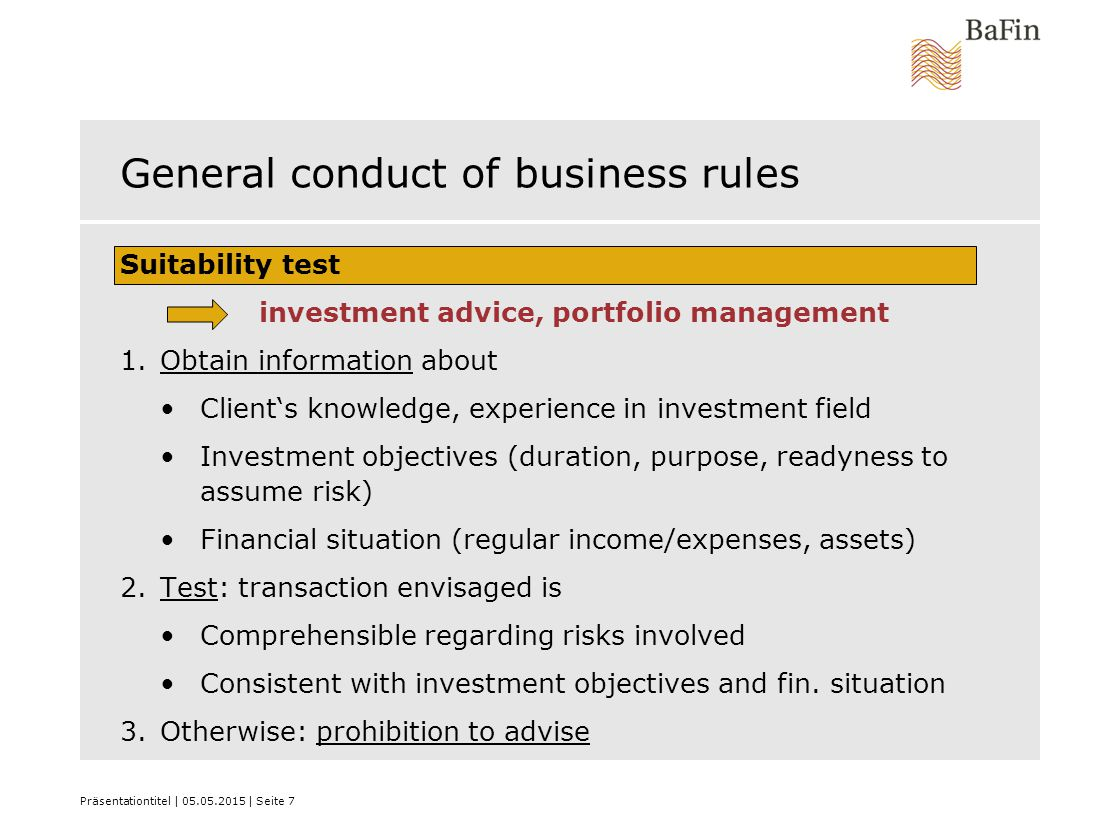 Präsentationtitel | 05.05.2015 | Seite 7 General conduct of business rules Suitability test investment advice, portfolio management 1.Obtain informati