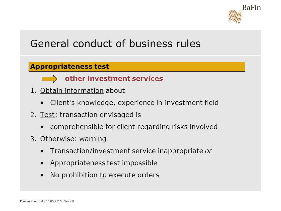 Präsentationtitel | 05.05.2015 | Seite 8 General conduct of business rules Appropriateness test other investment services 1.Obtain information about C