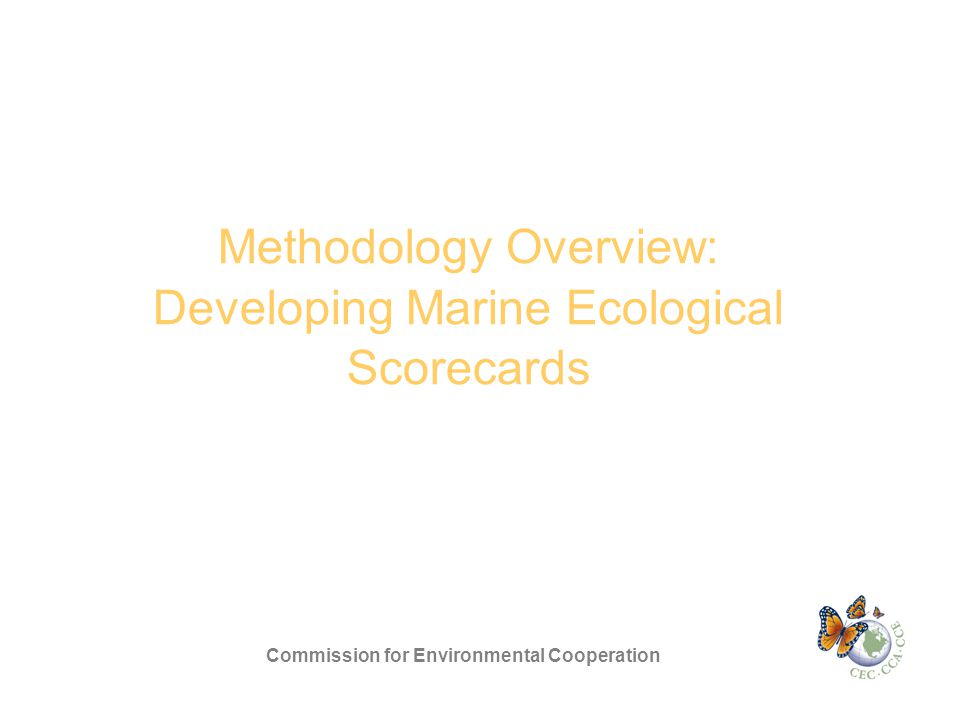 Methodology Overview: Developing Marine Ecological Scorecards Commission for Environmental Cooperation