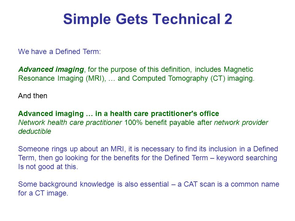 Simple Gets Technical 2 We have a Defined Term: Advanced imaging, for the purpose of this definition, includes Magnetic Resonance Imaging (MRI), … and