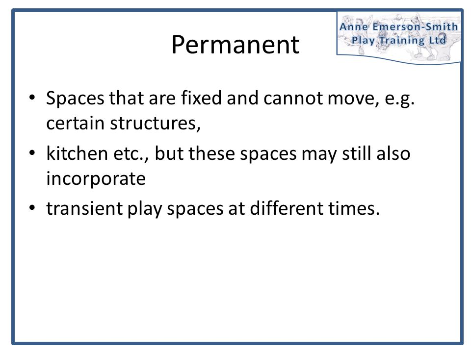 Permanent Spaces that are fixed and cannot move, e.g.