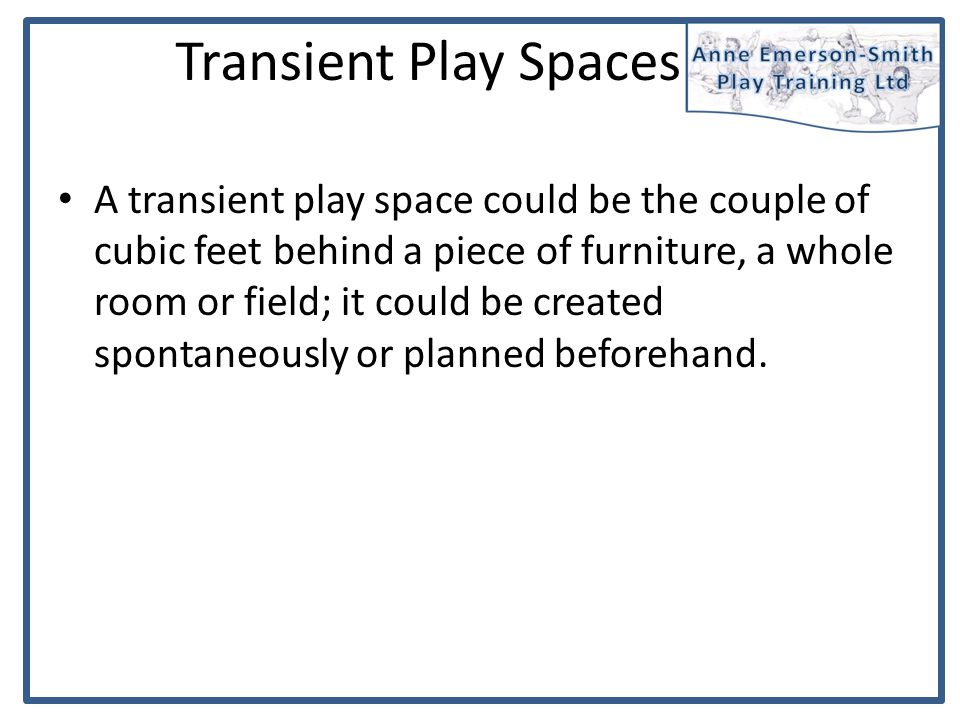 Affective Play Space A space that pays attention to and supports the variety of feelings and moods that children and young people bring with them or have during play.