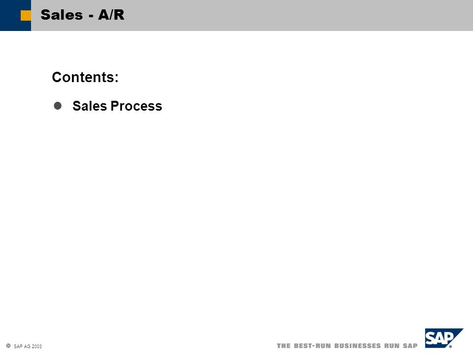  SAP AG 2003 Model the sales process in the system Use the pick and pack functionality Model a drop ship process You are now able to: Sales/AR: Unit Summary