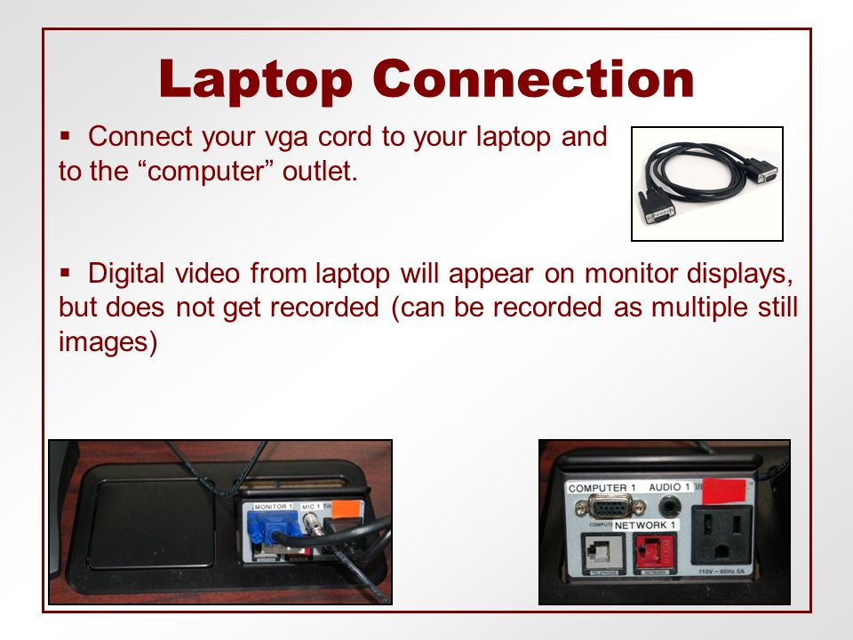  Connect your vga cord to your laptop and to the computer outlet.